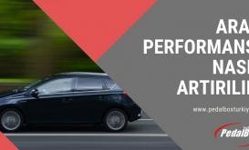 Araç Performansı Nasıl Artırılır?